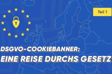DSGVO-Cookiebanner (Teil 1 von 2): Eine Reise durchs Gesetz