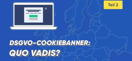 DSGVO-Cookiebanner (Teil 2 von 2): Quo vadis?