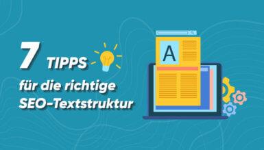 7 Tipps für die richtige SEO-Textstruktur