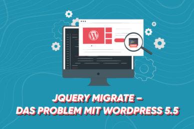 JQuery Migrate – das Problem mit WordPress 5.5 und 5.6
